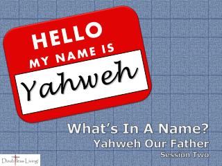 What's In A Name? Yahweh Our Father Session Two