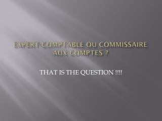 EXPERT-COMPTABLE OU COMMISSAIRE AUX COMPTES ?