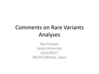 Comments on Rare  V ariants  A nalyses