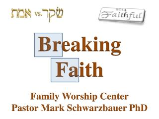 Breaking  Faith Family Worship  Center Pastor Mark Schwarzbauer PhD