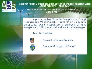 "AGENTIA PENTRU EFICIENTA ENERGETICA SI ENERGII REGENERABILE  ""AE3R PLOIESTI – PRAHOVA"""