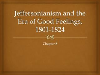 Jeffersonianism and the Era of Good Feelings, 1801-1824