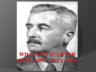 William Faulkner  (Sept. 1897 – July 1962)