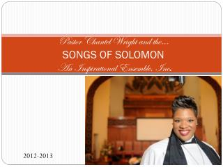 Pastor  Chantel  Wright and the… SONGS OF SOLOMON An Inspirational Ensemble, Inc .
