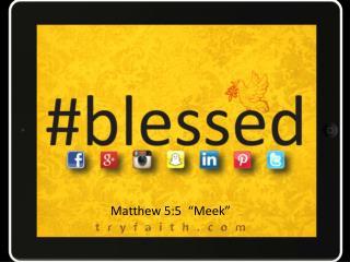 Matthew 5:5  �Meek�
