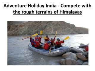Adventure Holiday India - Compete with the rough terrains of