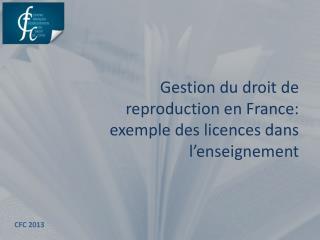 Gestion du droit de reproduction en France: exemple des licences dans l'enseignement