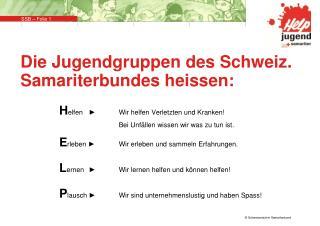 Die  Jugendgruppen des  Schweiz. Samariterbundes  heissen: