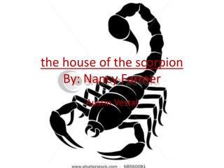 the house of the scorpion By: Nancy Farmer