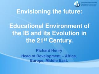 Richard Henry Head of Development – Africa, Europe, Middle East.