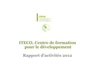 ITECO, Centre de formation  pour le développement Rapport d'activités 2012