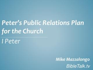 Peter's Public Relations Plan for the Church I Peter Mike Mazzalongo BibleTalk.tv
