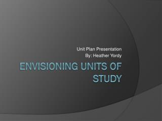 Envisioning Units of study