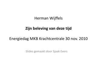 Herman Wijffels Zijn beleving van deze tijd Energiedag MKB Krachtcentrale 30 nov. 2010