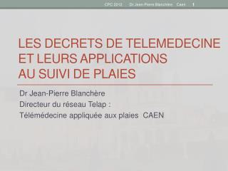 LES DECRETS  DE TELEMEDECINE  ET LEURS APPLICATIONS  AU SUIVI DE PLAIES