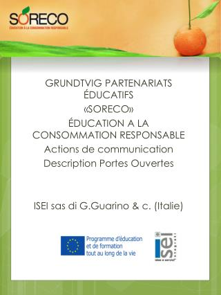GRUNDTVIG PARTENARIATS ÉDUCATIFS   «SORECO»  ÉDUCATION A LA CONSOMMATION RESPONSABLE