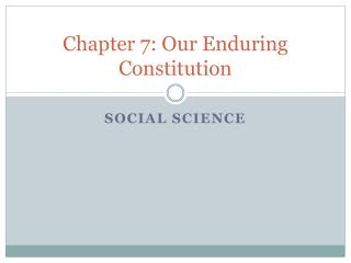 Chapter 7: Our Enduring Constitution