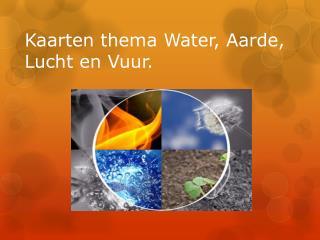 Kaarten thema Water, Aarde, Lucht en Vuur.