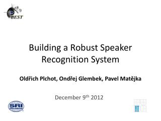 Building a Robust Speaker Recognition System Old řich Plchot , Ondřej  Glembek , Pavel Matějka