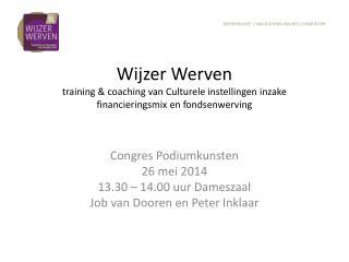 Congres Podiumkunsten 26 mei 2014 13.30 – 14.00 uur Dameszaal Job van Dooren en Peter Inklaar