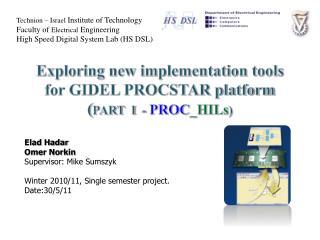 Elad Hadar Omer Norkin  Supervisor: Mike  Sumszyk Winter 2010/11, Single semester project.