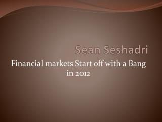 Sean Seshadri - Financial markets Start off with a Bang in 2012