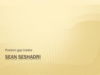 Sean seshadri - Position gap trades
