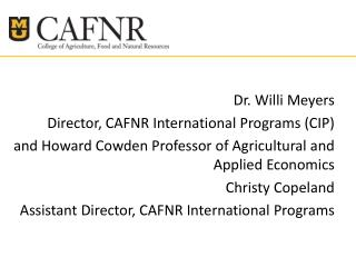 Dr. Willi  Meyers Director, CAFNR International Programs (CIP )
