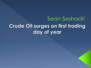 Sean Seshadri - Crude Oil surges on first trading day of year