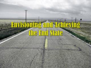 Envisioning and Achieving the End State