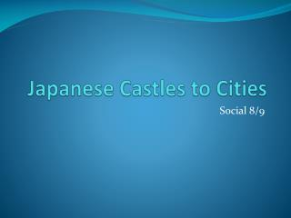 Japanese Castles to Cities