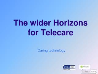 The wider Horizons for  Telecare