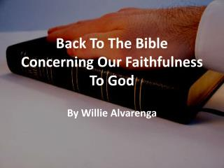 Back To The Bible Concerning Our Faithfulness To God By Willie  Alvarenga