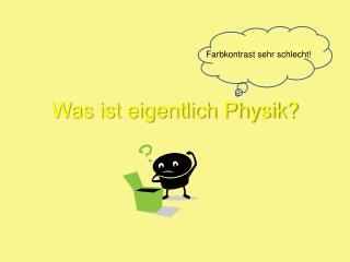 Was ist eigentlich Physik?
