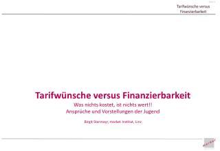Tarifwünsche versus Finanzierbarkeit Was nichts kostet, ist nichts wert!!