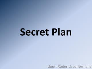 Secret Plan