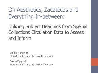 Emilie Hardman  Houghton  Library, Harvard  University Susan  Pyzynski