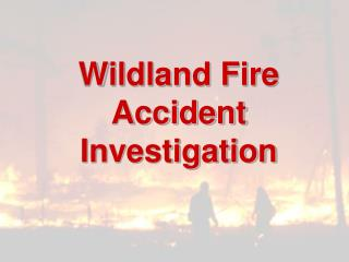 Wildland Fire  Accident Investigation