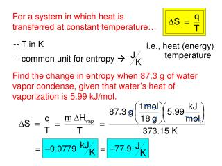 Find the change in entropy when 87.3 g of water vapor condense, given that water's heat of