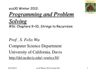 ecs30 Winter 2012: Programming and Problem Solving # 16: Chapters 9~10, Strings to  Recurrsion