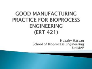 GOOD MANUFACTURING PRACTICE FOR BIOPROCESS ENGINEERING (ERT 421)