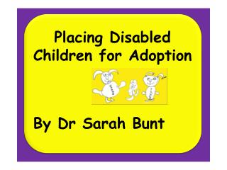 Placing Disabled Children for  Adoption By Dr Sarah Bunt