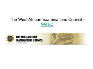 Information about The West African Examinations Council Resu