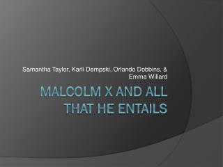 Malcolm  x  and all that he entails