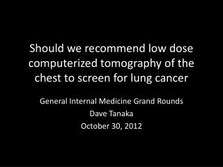 Should we recommend low dose computerized tomography of the chest to screen for lung cancer