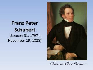 Franz Peter Schubert  (January 31, 1797 – November 19, 1828)