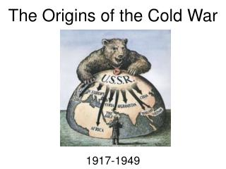 The  Origins of the Cold  War 1917-1949