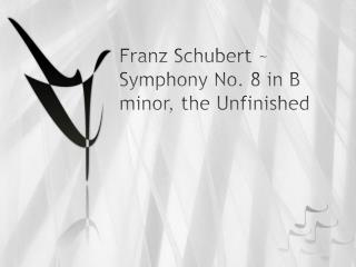 Franz Schubert ~ Symphony No. 8 in B minor, the Unfinished