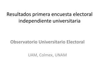 Resultados primera encuesta electoral independiente universitaria