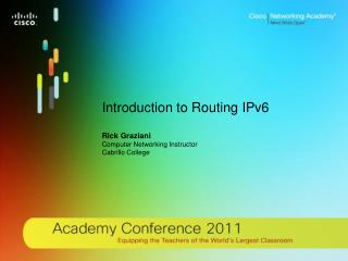 Introduction to Routing IPv6 Rick  Graziani Computer Networking Instructor Cabrillo College